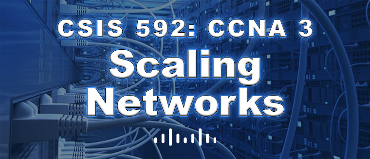 CSIS 592 CCNA 3 Scaling Networks