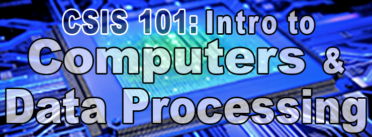 CSIS 101 Introduction to Computers and Data Processing