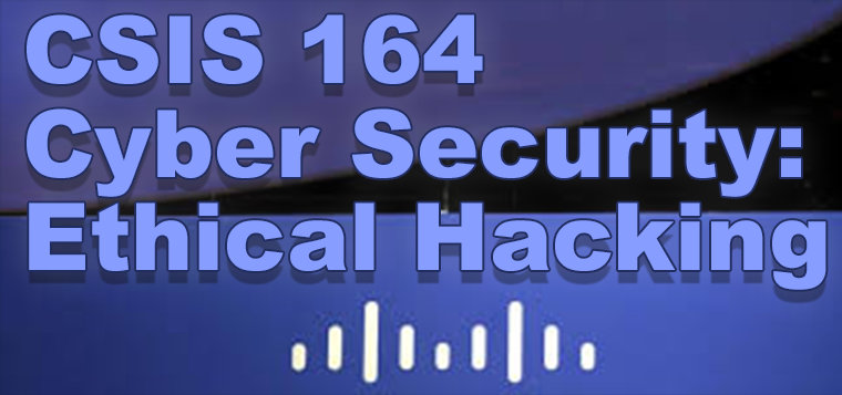 CSIS 164 Cybersecurity: Ethical Hacking